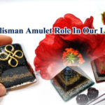 The Role Of Talisman And Amulet In Our Life